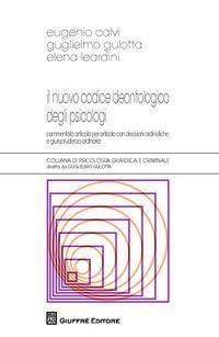 Il nuovo codice deontologico degli psicologi. Commentato articolo per articolo con decisioni ordinistiche e giurisprudenza ordinaria