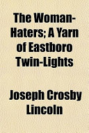 The Woman-Haters; A Yarn of Eastboro Twin-Lights