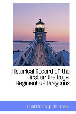 Historical Record of the First or the Royal Regiment of Dragoons