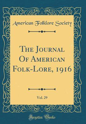 The Journal Of American Folk-Lore, 1916, Vol. 29 (Classic Reprint)