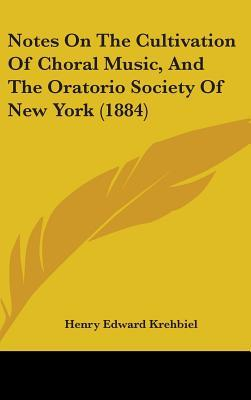 Notes on the Cultivation of Choral Music, and the Oratorio Society of New York