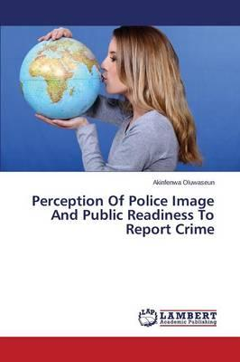 Perception Of Police Image And Public Readiness To Report Crime
