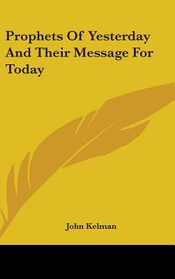 Prophets of Yesterday and Their Message for Today