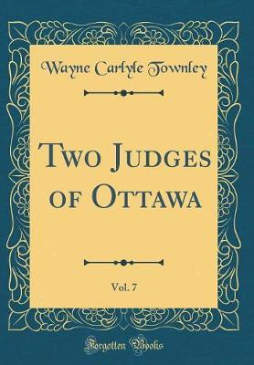 Two Judges of Ottawa, Vol. 7 (Classic Reprint)