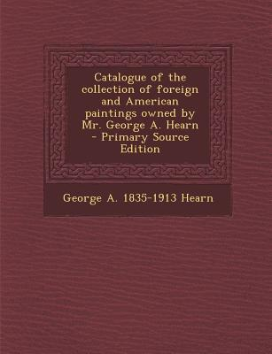 Catalogue of the Collection of Foreign and American Paintings Owned by Mr. George A. Hearn