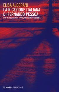La ricezione italiana di Fernando Pessoa. Tra mitizzazioni e appropriazioni (in)debite