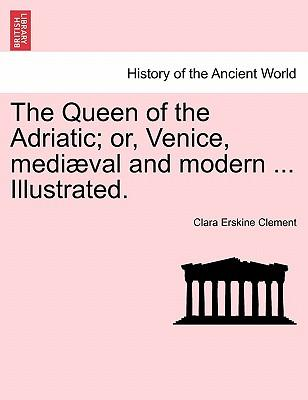 The Queen of the Adriatic; or, Venice, mediæval and modern ... Illustrated.