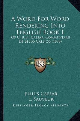 A Word for Word Rendering Into English Book 1