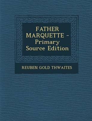 Father Marquette - Primary Source Edition