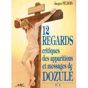 Douze regards critiques des apparitions et messages de Dozulé, Tome 1