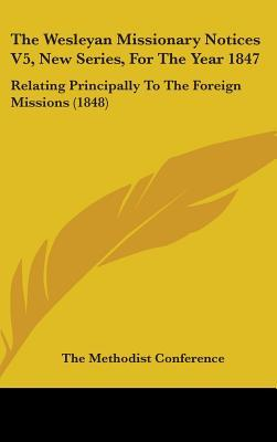 The Wesleyan Missionary Notices V5, New Series, for the Year 1847