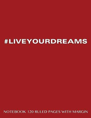 #LIVEYOURDREAMS Notebook 120 Ruled Pages with Margin