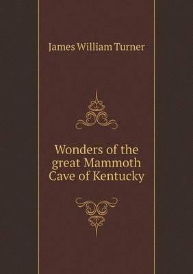 Wonders of the Great Mammoth Cave of Kentucky