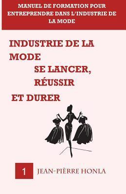 Industrie de la mode - Se lancer, réussir et durer - Vol 1
