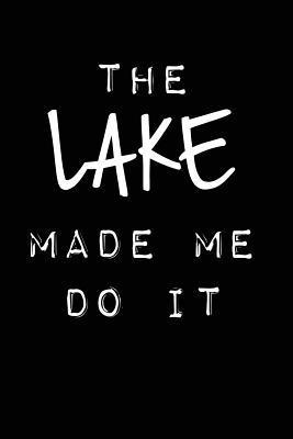 The Lake Made Me Do ...