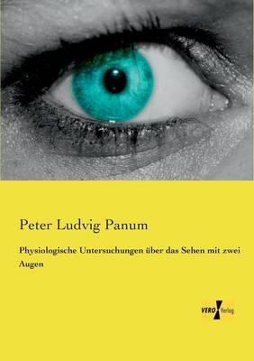 Physiologische Untersuchungen ueber das Sehen mit zwei Augen