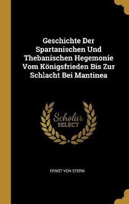 Geschichte Der Spartanischen Und Thebanischen Hegemonie Vom Königsfrieden Bis Zur Schlacht Bei Mantinea
