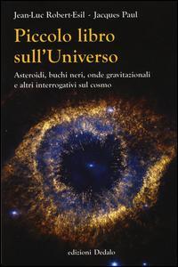 Piccolo libro sull'universo. Asteroidi, buchi neri, onde gravitazionali e altri interrogativi sul cosmo