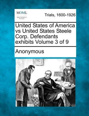 United States of America Vs United States Steele Corp. Defendants Exhibits Volume 3 of 9