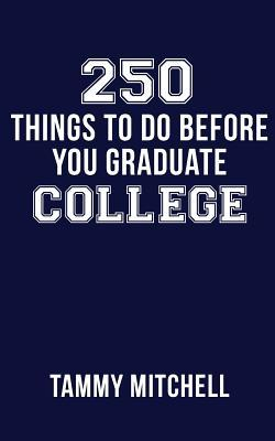 250 Things to Do Before You Graduate College