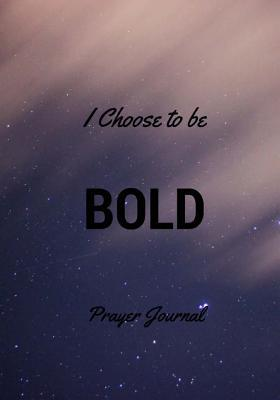 I Choose to Be Bold ...