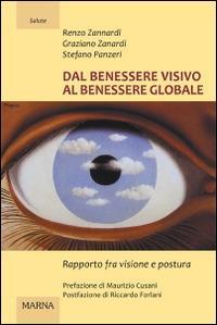 Dal benessere visivo al benessere globale. Rapporto fra visione e postura. Ediz. illustrata