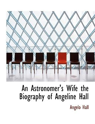 An Astronomer's Wife the Biography of Angeline Hall