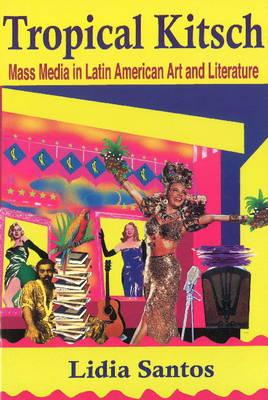 Tropical Kitsch. Mass Media in Latin American Art and Literature