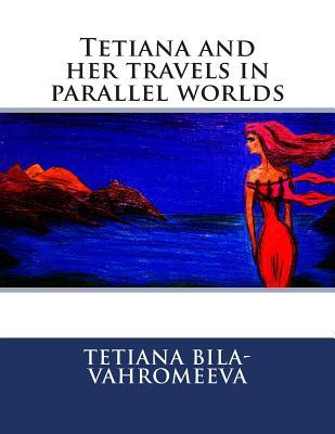 Tetiana and Her Travels in Parallel Worlds