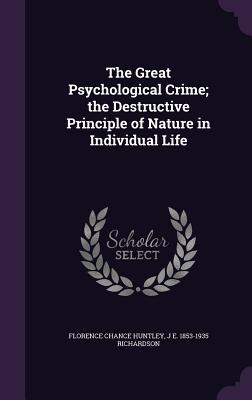 The Great Psychological Crime; The Destructive Principle of Nature in Individual Life