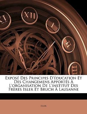 Exposé Des Principes D'éducation Et Des Changemens Apportés À L'organisation De L'institut Des Frères Isler Et Bruch À Lausanne