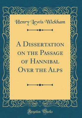 A Dissertation on the Passage of Hannibal Over the Alps (Classic Reprint)