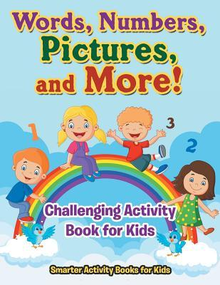 Words, Numbers, Pictures, and More! Challenging Activity Book for Kids