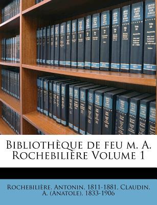 Bibliotheque de Feu M. A. Rochebiliere Volume 1