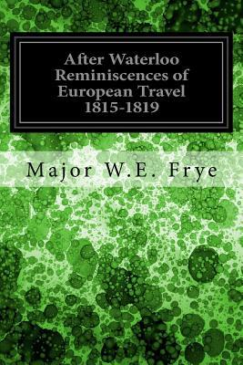After Waterloo Reminiscences of European Travel 1815-1819
