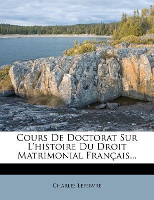 Cours de Doctorat Sur L'Histoire Du Droit Matrimonial Francais...