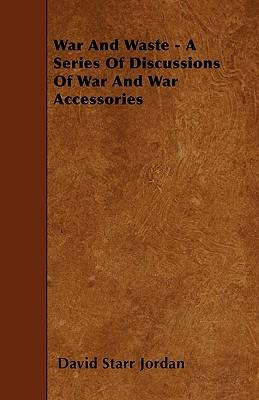 War and Waste - A Series of Discussions of War and War Accessories