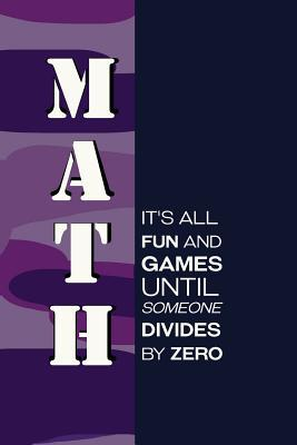Math It's All Fun and Games Until Someone Divides by Zero Journal