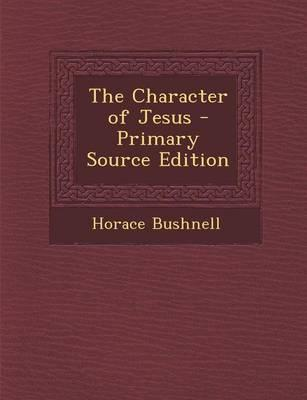 The Character of Jesus - Primary Source Edition