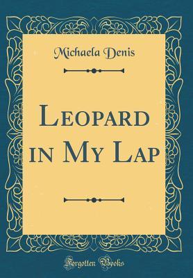 Leopard in My Lap (Classic Reprint)