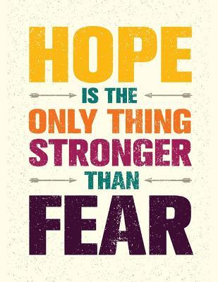 Hope Is the Only Thing Stronger Than Fear Journal