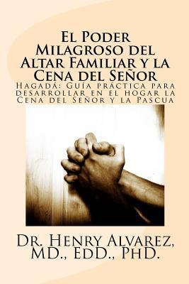 El poder milagroso del altar familiar y la cena del señor/ The miraculous power of family and the Lord's Supper