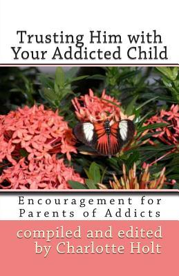 Trusting Him With Your Addicted Child