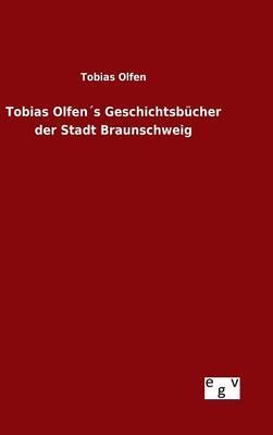 Tobias Olfen´s Geschichtsbücher der Stadt Braunschweig
