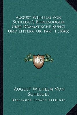August Wilhelm Von Schlegel's Borlesungen Uber Dramatische Kunst Und Litteratur, Part 1 (1846)