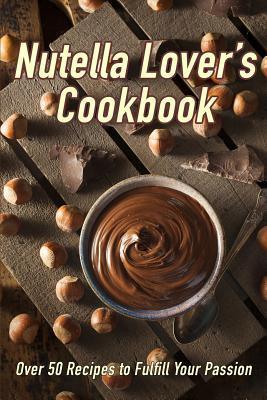 Nutella Lover's Cookbook