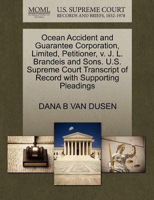 Ocean Accident and Guarantee Corporation, Limited, Petitioner, V. J. L. Brandeis and Sons. U.S. Supreme Court Transcript of Record with Supporting Ple
