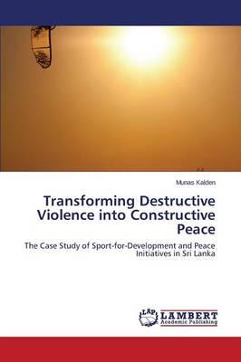 Transforming Destructive Violence into Constructive Peace