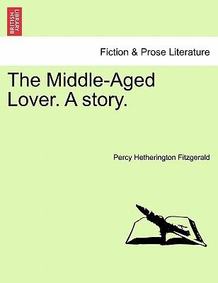 The Middle-Aged Lover. A story. VOL. II