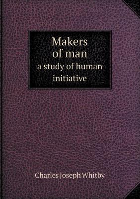 Makers of Man a Study of Human Initiative